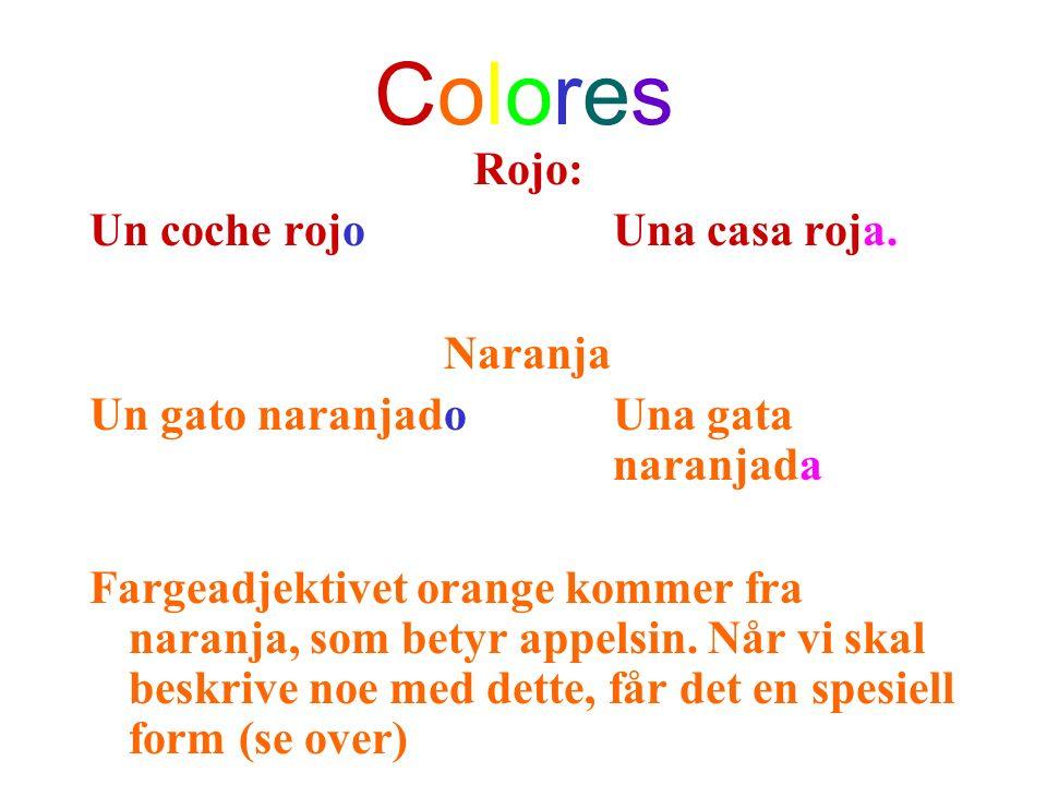 ColoresColores Rojo: Un coche rojo Una casa roja. Naranja Un gato naranjadoUna gata naranjada Fargeadjektivet orange kommer fra naranja, som betyr app