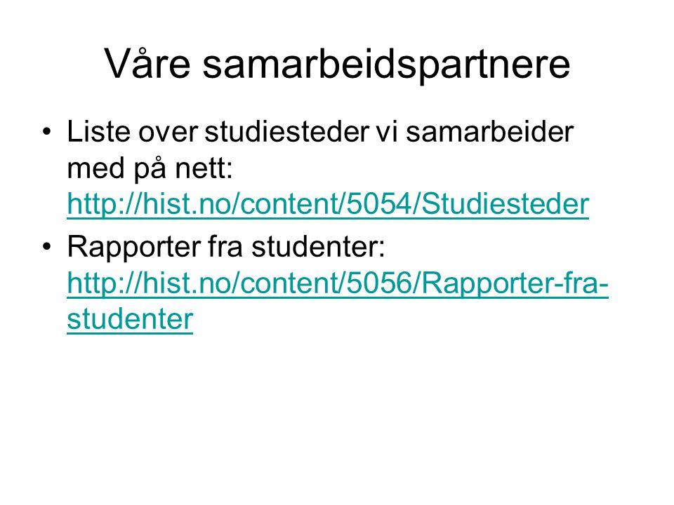 Våre samarbeidspartnere Liste over studiesteder vi samarbeider med på nett: http://hist.no/content/5054/Studiesteder http://hist.no/content/5054/Studiesteder Rapporter fra studenter: http://hist.no/content/5056/Rapporter-fra- studenter http://hist.no/content/5056/Rapporter-fra- studenter