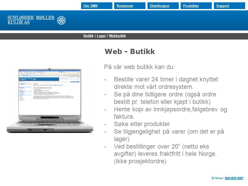 30.07.2015 Om SMKKonsernetDistribusjonProdukterSupport Web - Butikk På vår web butikk kan du: - Bestille varer 24 timer i døgnet knyttet direkte mot vårt ordresystem.