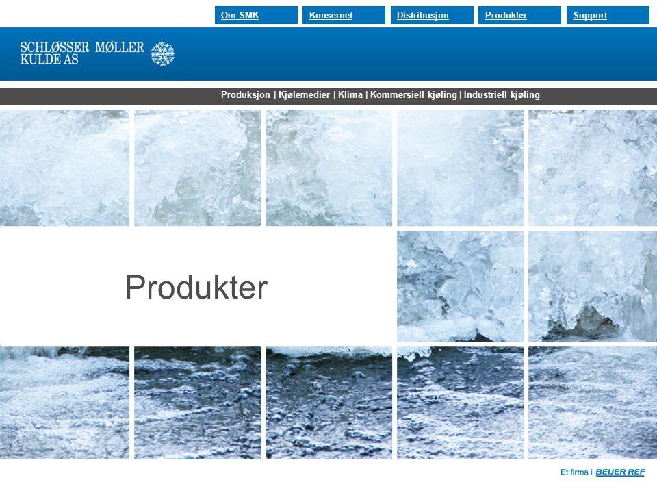30.07.2015 Om SMKKonsernetDistribusjonProdukterSupport Produkter ProduksjonProduksjon | Kjølemedier | Klima | Kommersiell kjøling | Industriell kjølin