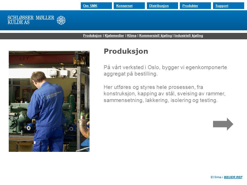 30.07.2015 Om SMKKonsernetDistribusjonProdukterSupport På vårt verksted i Oslo, bygger vi egenkomponerte aggregat på bestilling. Her utføres og styres