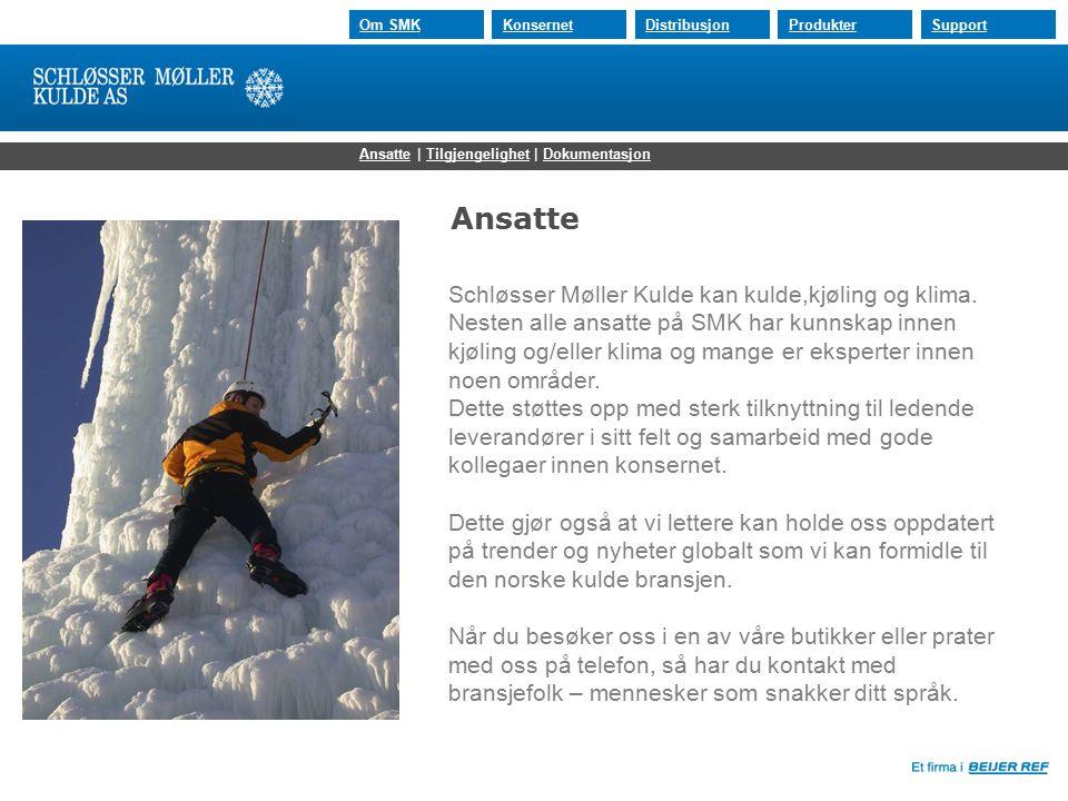 30.07.2015 Om SMKKonsernetDistribusjonProdukterSupport Ansatte Schløsser Møller Kulde kan kulde,kjøling og klima. Nesten alle ansatte på SMK har kunns