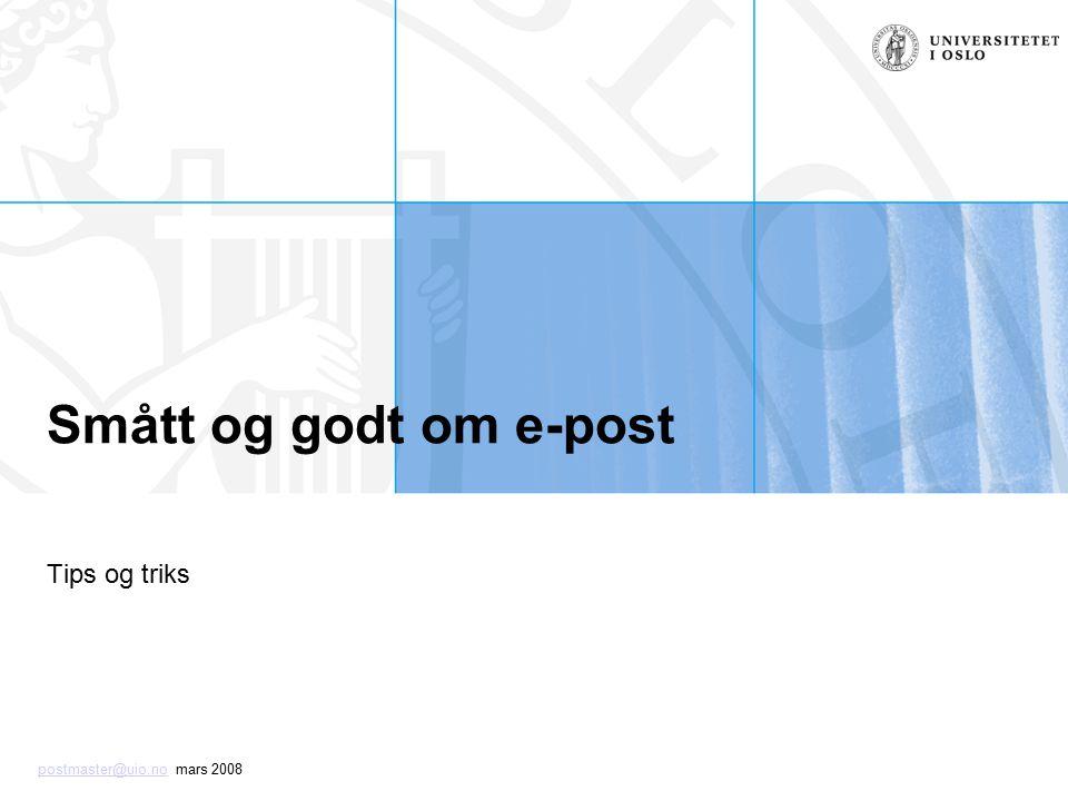 postmaster@uio.nopostmaster@uio.no mars 2008 Smått og godt om e-post Tips og triks