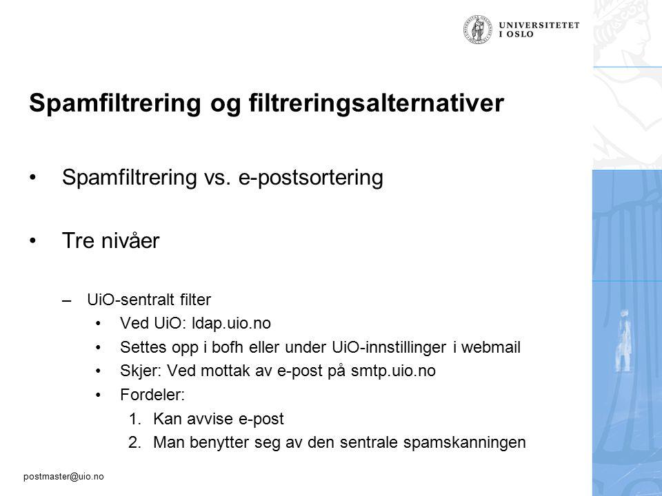 postmaster@uio.no Spamfiltrering og filtreringsalternativer Spamfiltrering vs. e-postsortering Tre nivåer –UiO-sentralt filter Ved UiO: ldap.uio.no Se