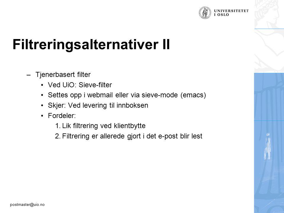 postmaster@uio.no Filtreringsalternativer III –Klientbasert filter Settes opp i klienten Skjer: ved oppkobling til imap.uio.no Fordeler: 1.Noen klienter har god filtreringsfunksjonalitet