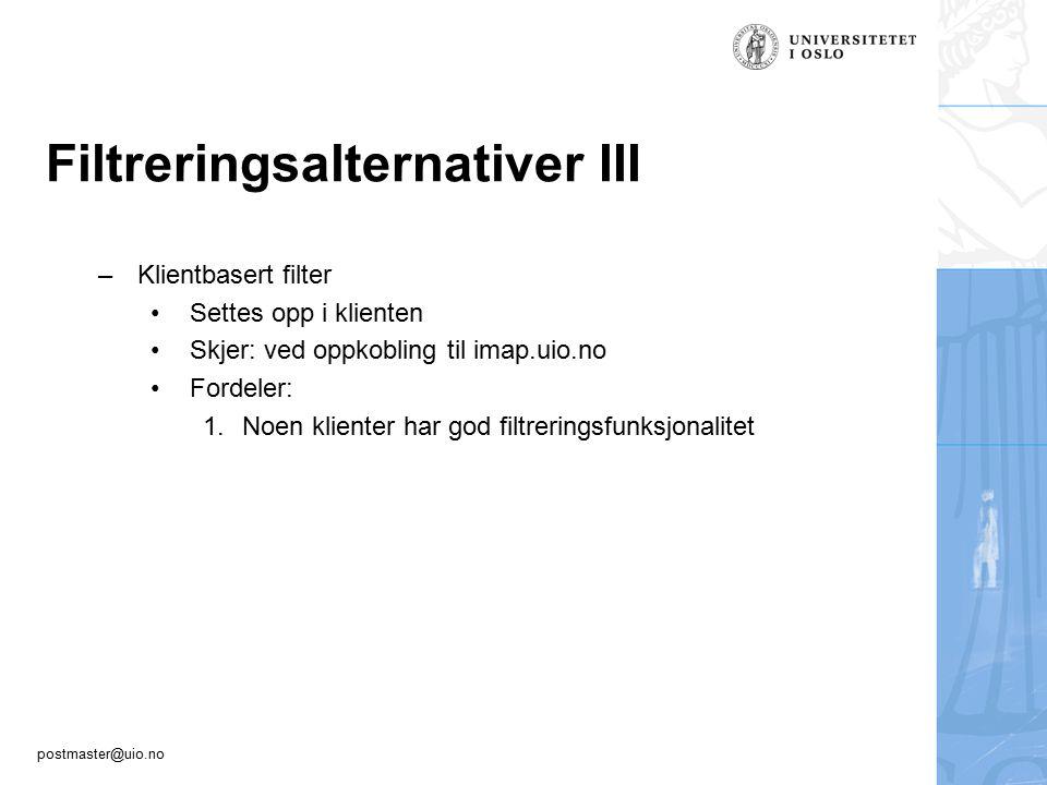 postmaster@uio.no Filtreringsalternativer III –Klientbasert filter Settes opp i klienten Skjer: ved oppkobling til imap.uio.no Fordeler: 1.Noen klient