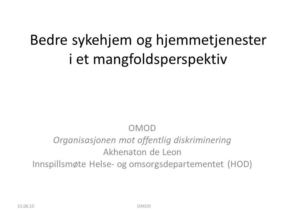 Bedre sykehjem og hjemmetjenester i et mangfoldsperspektiv OMOD Organisasjonen mot offentlig diskriminering Akhenaton de Leon Innspillsmøte Helse- og