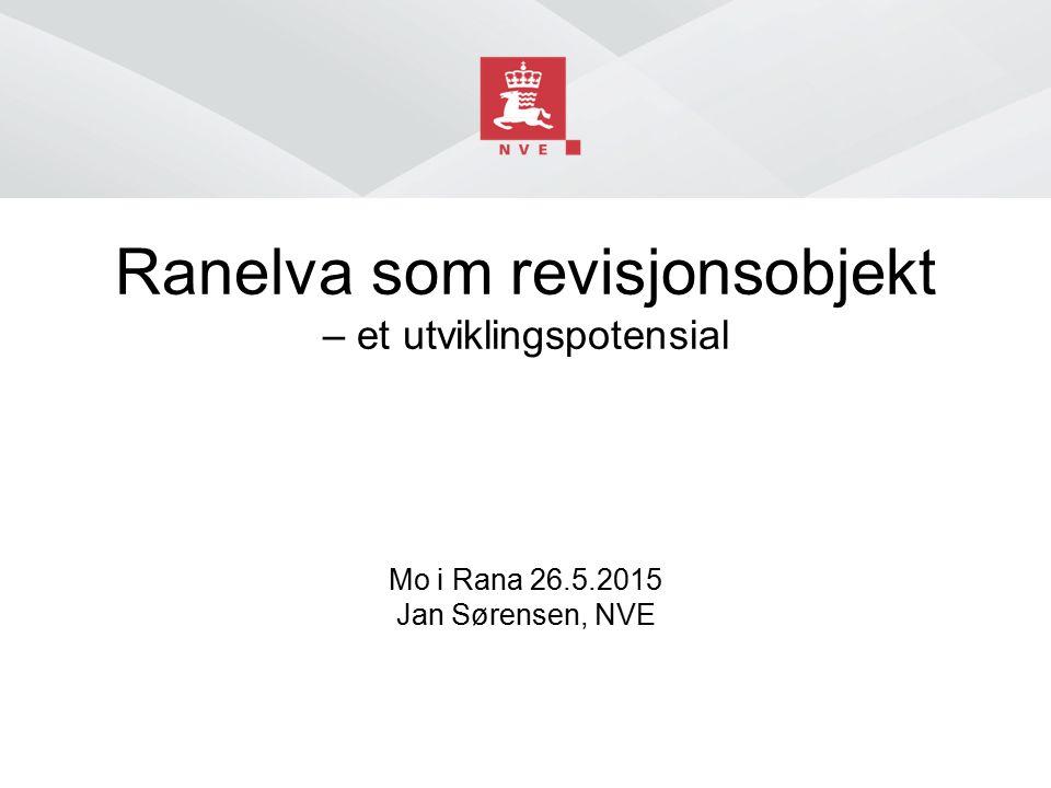 Ranelva som revisjonsobjekt – et utviklingspotensial Mo i Rana 26.5.2015 Jan Sørensen, NVE