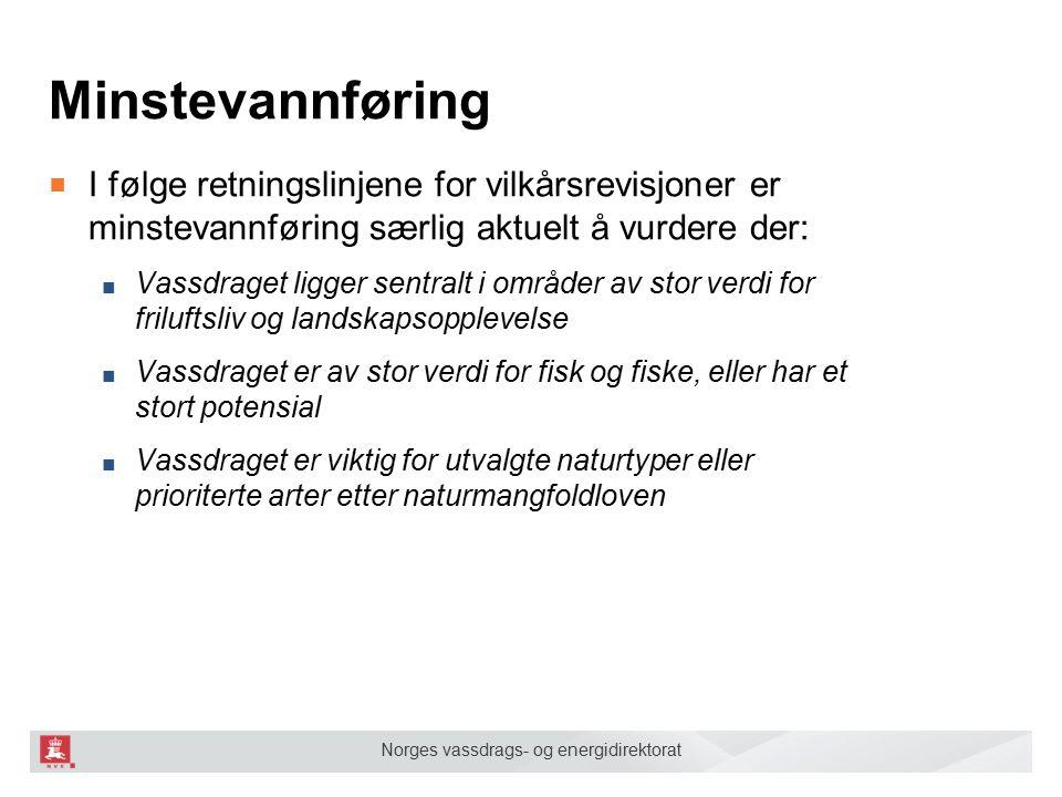 Norges vassdrags- og energidirektorat Minstevannføring ■ I følge retningslinjene for vilkårsrevisjoner er minstevannføring særlig aktuelt å vurdere de