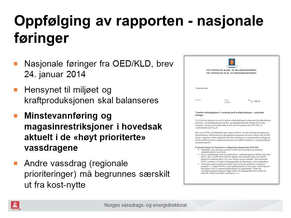Norges vassdrags- og energidirektorat Oppfølging av rapporten - nasjonale føringer ■ Nasjonale føringer fra OED/KLD, brev 24. januar 2014 ■ Hensynet t