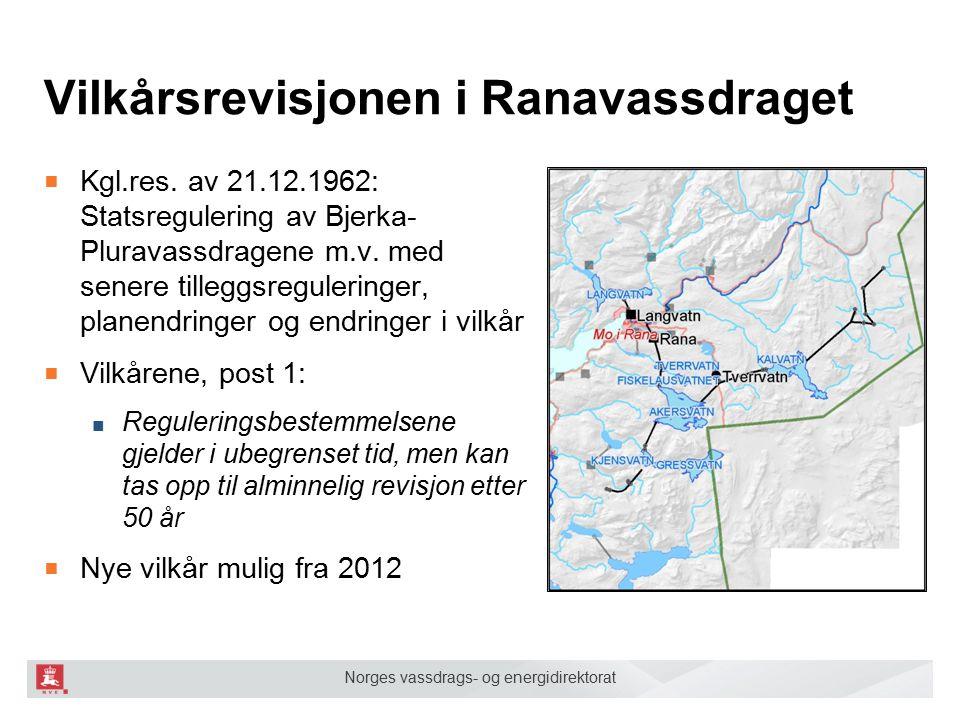 Norges vassdrags- og energidirektorat Vilkårsrevisjonen i Ranavassdraget ■ Kgl.res. av 21.12.1962: Statsregulering av Bjerka- Pluravassdragene m.v. me