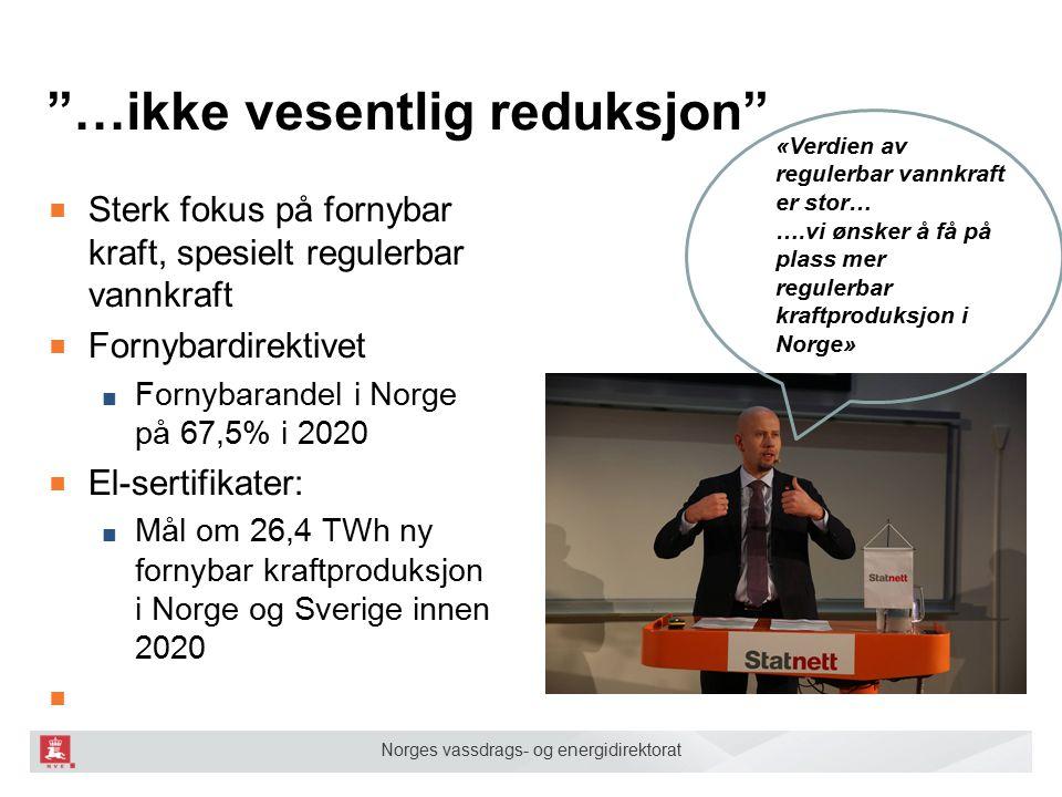 """Norges vassdrags- og energidirektorat """"…ikke vesentlig reduksjon"""" «Verdien av regulerbar vannkraft er stor… ….vi ønsker å få på plass mer regulerbar k"""