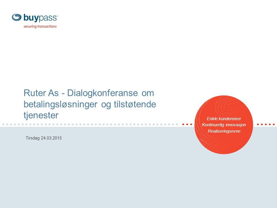 1 Ruter As - Dialogkonferanse om betalingsløsninger og tilstøtende tjenester Tirsdag 24.03.2015 Enkle kundereiser Kontinuerlig innovasjon Realiseringsevne