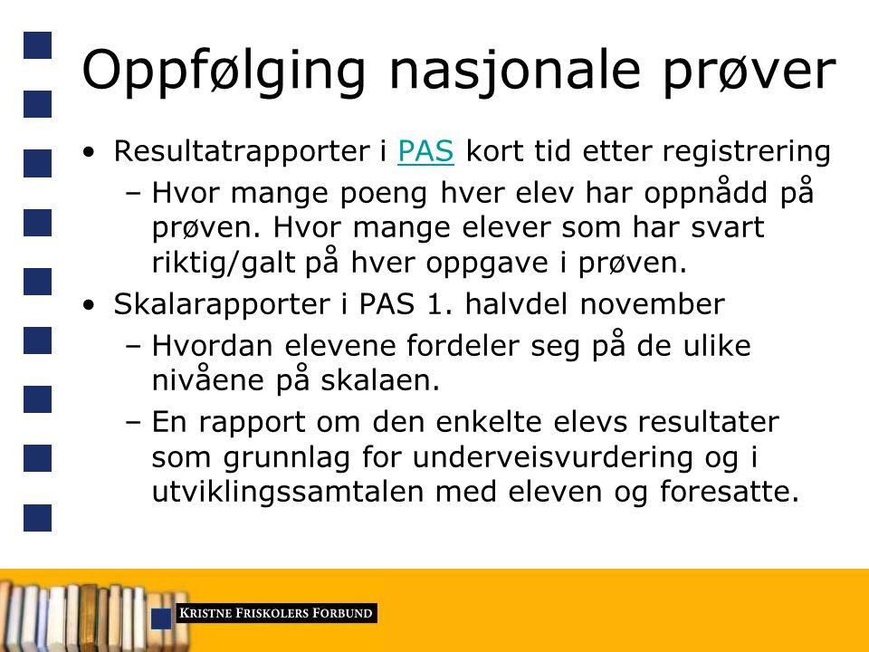 Oppfølging nasjonale prøver Resultatrapporter i PAS kort tid etter registreringPAS –Hvor mange poeng hver elev har oppnådd på prøven.