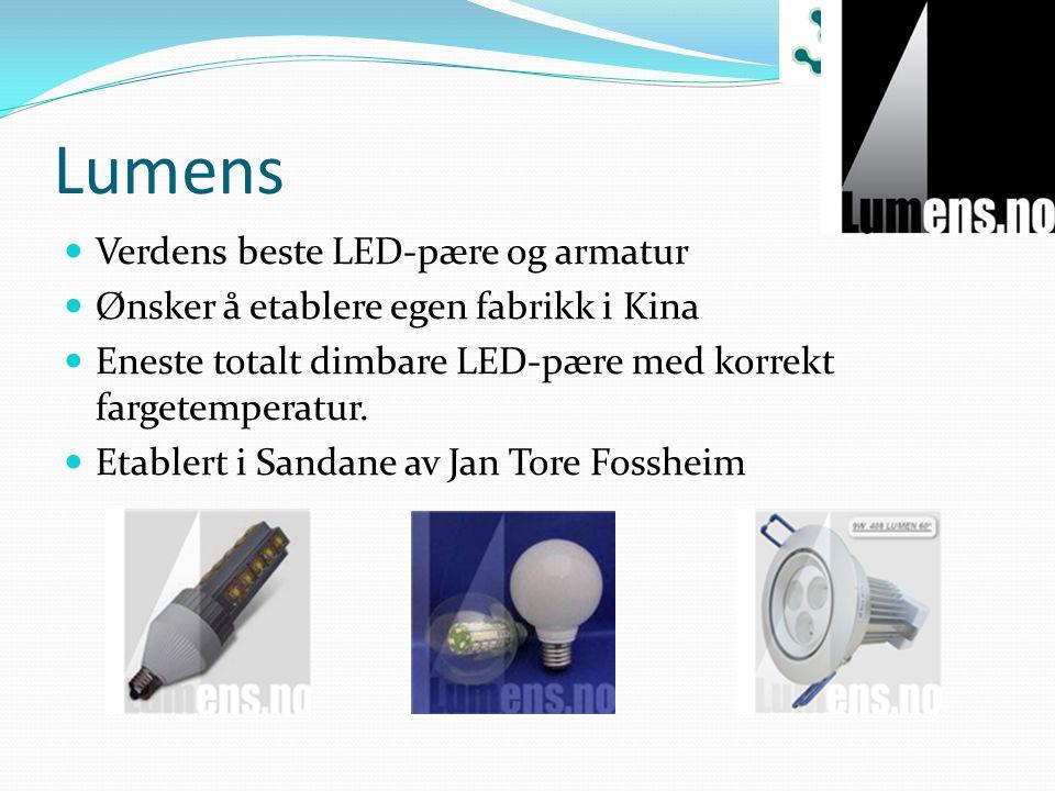 Lumens Verdens beste LED-pære og armatur Ønsker å etablere egen fabrikk i Kina Eneste totalt dimbare LED-pære med korrekt fargetemperatur. Etablert i