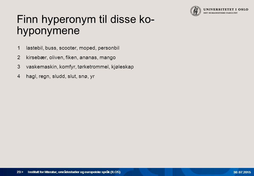 23 > Institutt for litteratur, områdestudier og europeiske språk (ILOS) 30.07.2015 Finn hyperonym til disse ko- hyponymene 1lastebil, buss, scooter, m