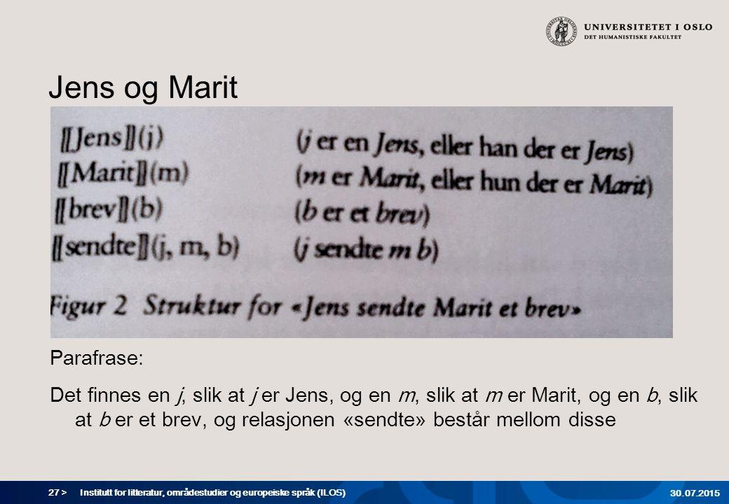 27 > Jens og Marit Parafrase: Det finnes en j, slik at j er Jens, og en m, slik at m er Marit, og en b, slik at b er et brev, og relasjonen «sendte» b