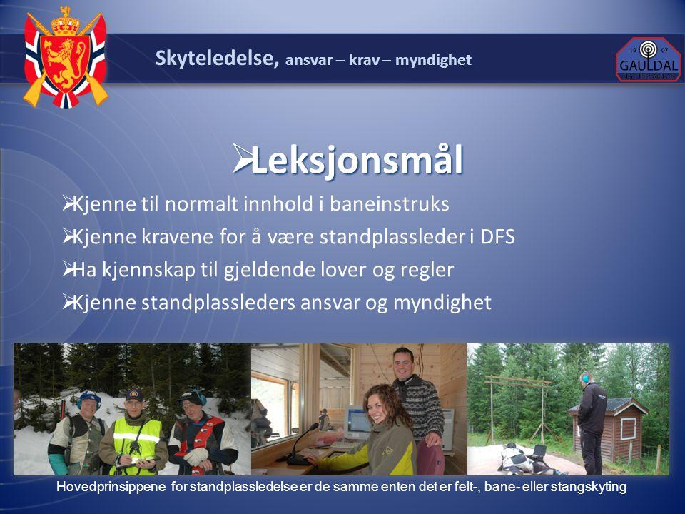 Skyteledelse, ansvar – krav – myndighet  Leksjonsmål  Kjenne til normalt innhold i baneinstruks  Kjenne kravene for å være standplassleder i DFS 