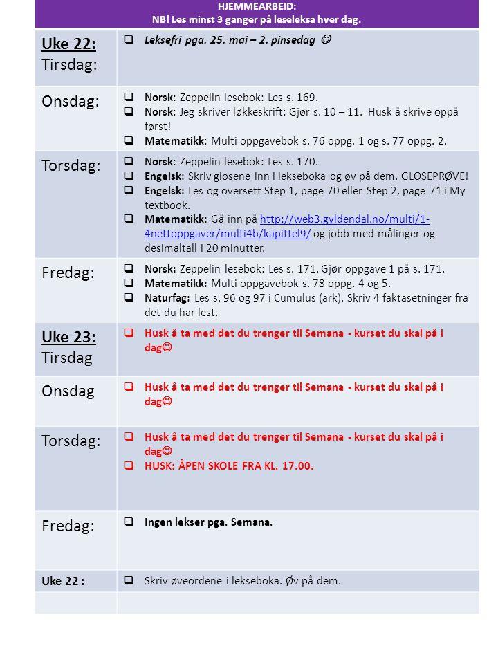 HJEMMEARBEID: NB! Les minst 3 ganger på leseleksa hver dag. Uke 22: Tirsdag:  Leksefri pga. 25. mai – 2. pinsedag Onsdag:  Norsk: Zeppelin lesebok: