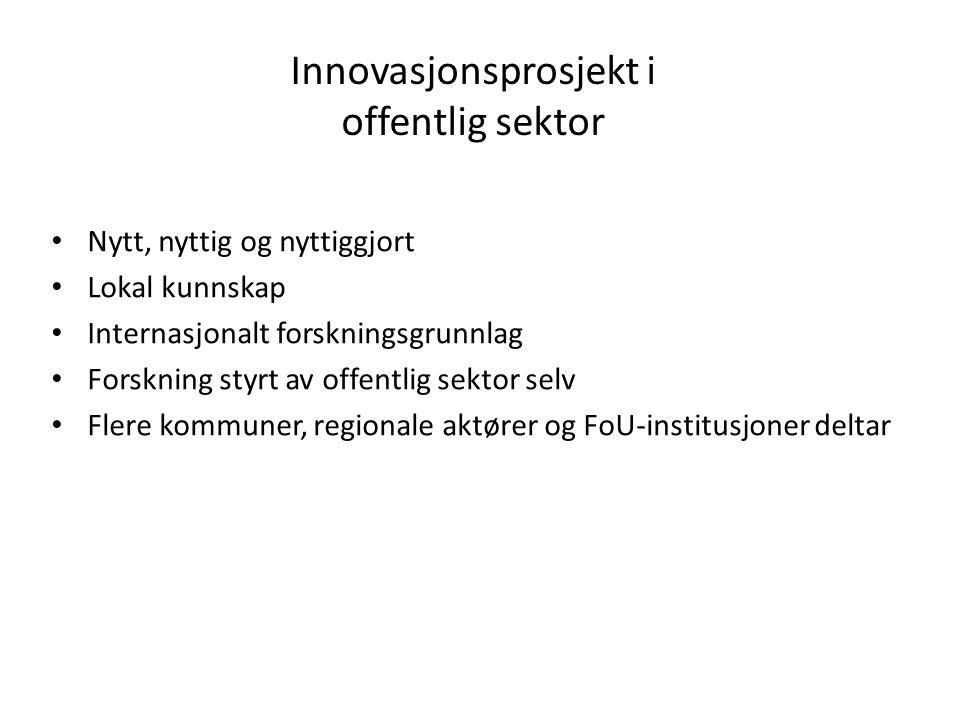 Nytt, nyttig og nyttiggjort Lokal kunnskap Internasjonalt forskningsgrunnlag Forskning styrt av offentlig sektor selv Flere kommuner, regionale aktøre