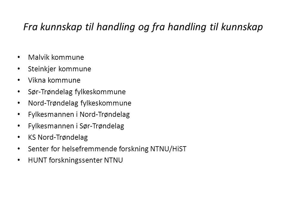 Fra kunnskap til handling og fra handling til kunnskap Malvik kommune Steinkjer kommune Vikna kommune Sør-Trøndelag fylkeskommune Nord-Trøndelag fylke