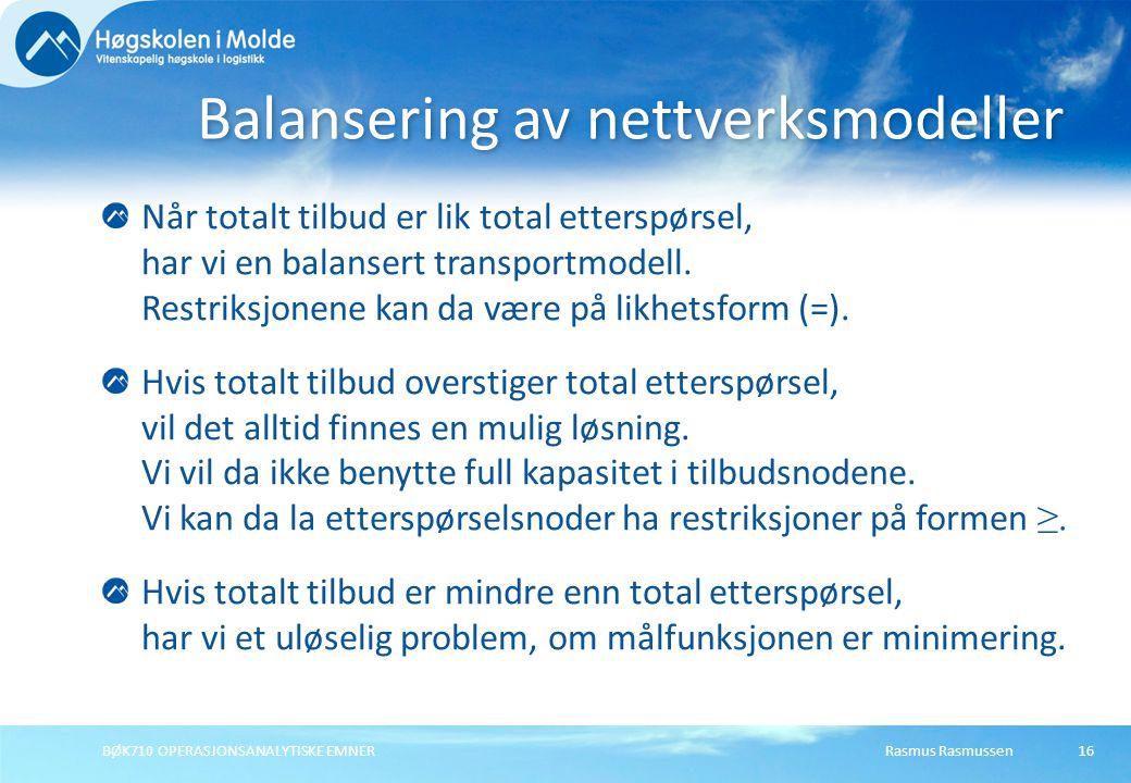 Rasmus RasmussenBØK710 OPERASJONSANALYTISKE EMNER16 Når totalt tilbud er lik total etterspørsel, har vi en balansert transportmodell. Restriksjonene k