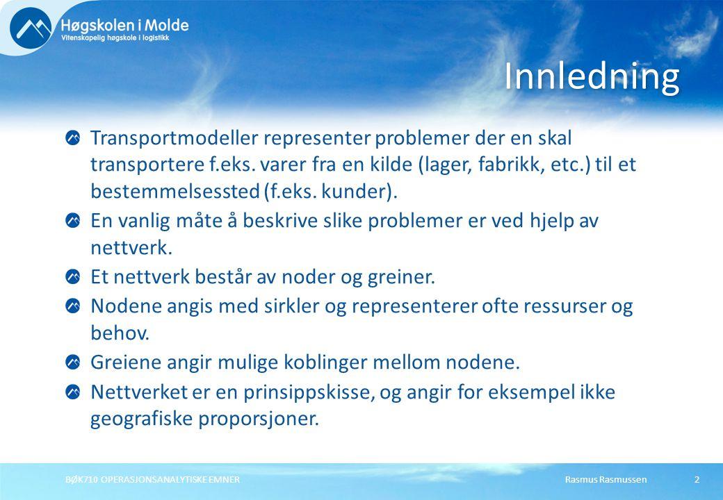 Rasmus RasmussenBØK710 OPERASJONSANALYTISKE EMNER Transportmodeller representer problemer der en skal transportere f.eks. varer fra en kilde (lager, f