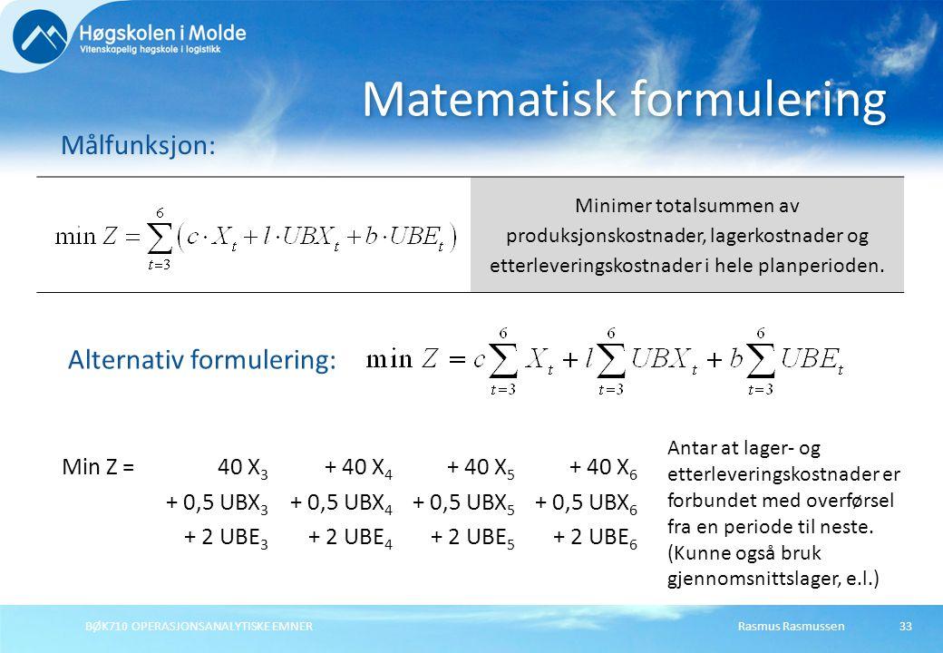 BØK710 OPERASJONSANALYTISKE EMNER33 Matematisk formulering Målfunksjon: Minimer totalsummen av produksjonskostnader, lagerkostnader og etterleveringsk