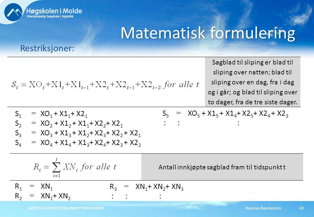 BØK710 OPERASJONSANALYTISKE EMNER43 Matematisk formulering Restriksjoner: Sagblad til sliping er blad til sliping over natten; blad til sliping over e