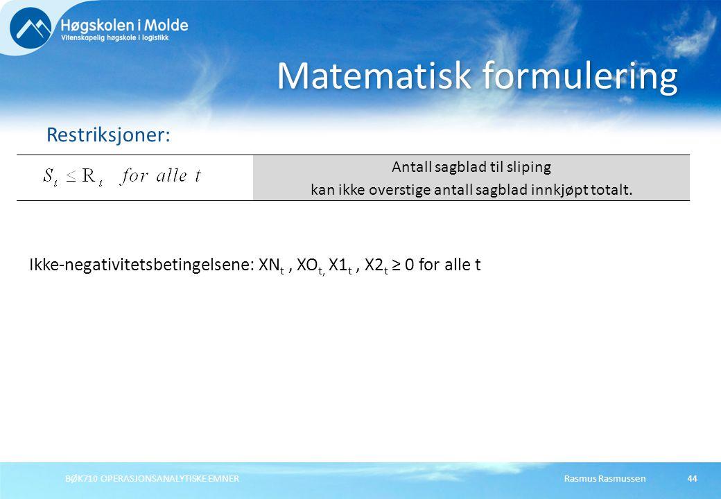BØK710 OPERASJONSANALYTISKE EMNER44 Matematisk formulering Restriksjoner: Antall sagblad til sliping kan ikke overstige antall sagblad innkjøpt totalt