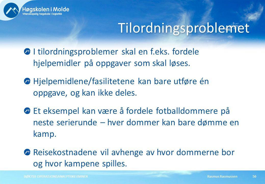 Rasmus RasmussenBØK710 OPERASJONSANALYTISKE EMNER50 I tilordningsproblemer skal en f.eks. fordele hjelpemidler på oppgaver som skal løses. Hjelpemidle