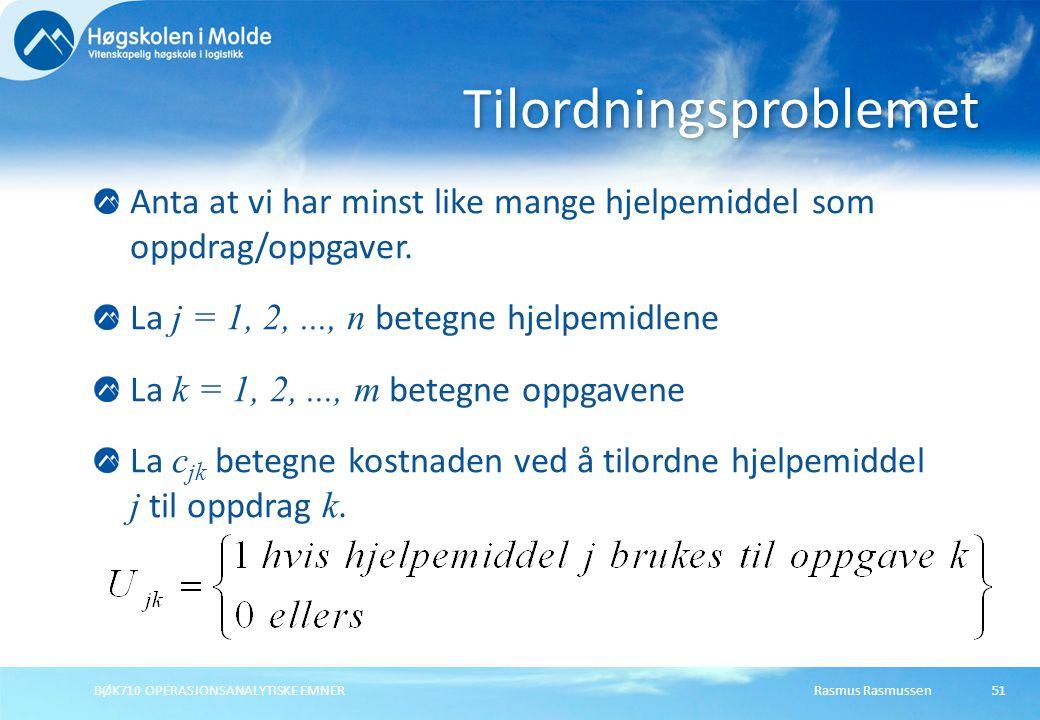 Rasmus RasmussenBØK710 OPERASJONSANALYTISKE EMNER51 Anta at vi har minst like mange hjelpemiddel som oppdrag/oppgaver. La j = 1, 2,..., n betegne hjel