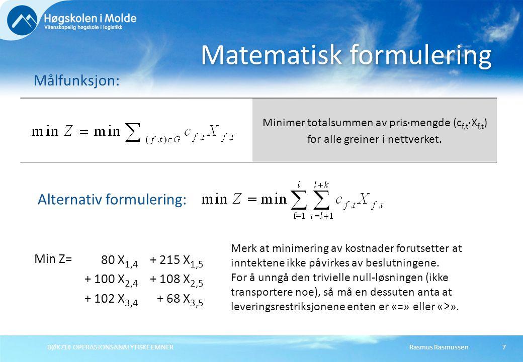BØK710 OPERASJONSANALYTISKE EMNER7 Matematisk formulering Målfunksjon: Minimer totalsummen av pris∙mengde (c f,t ∙X f,t ) for alle greiner i nettverke
