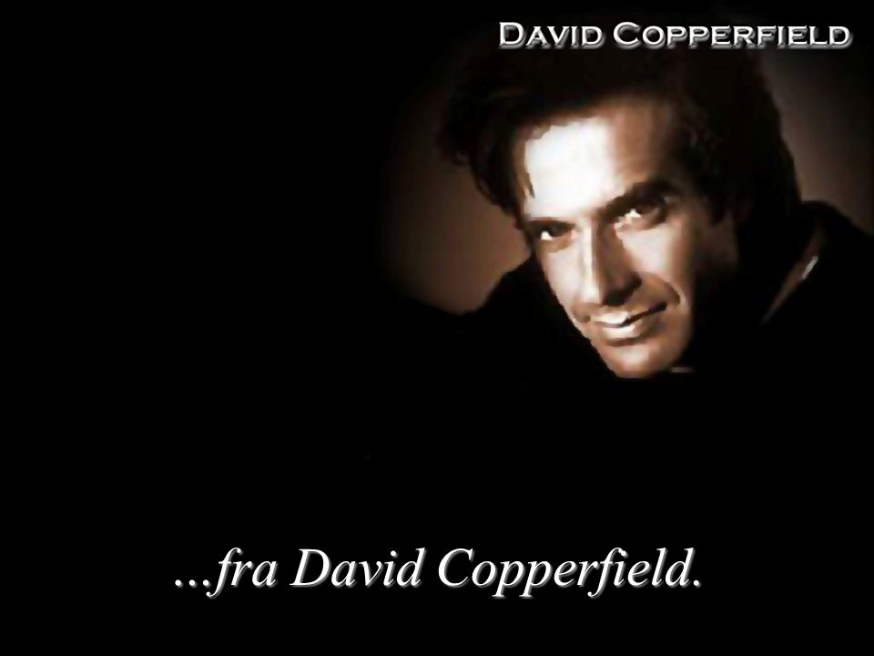 …fra David Copperfield.