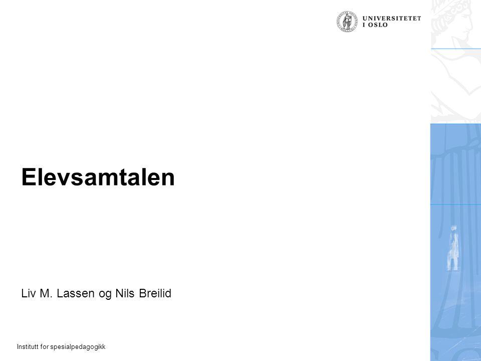 Institutt for spesialpedagogikk Elevsamtalen Liv M. Lassen og Nils Breilid