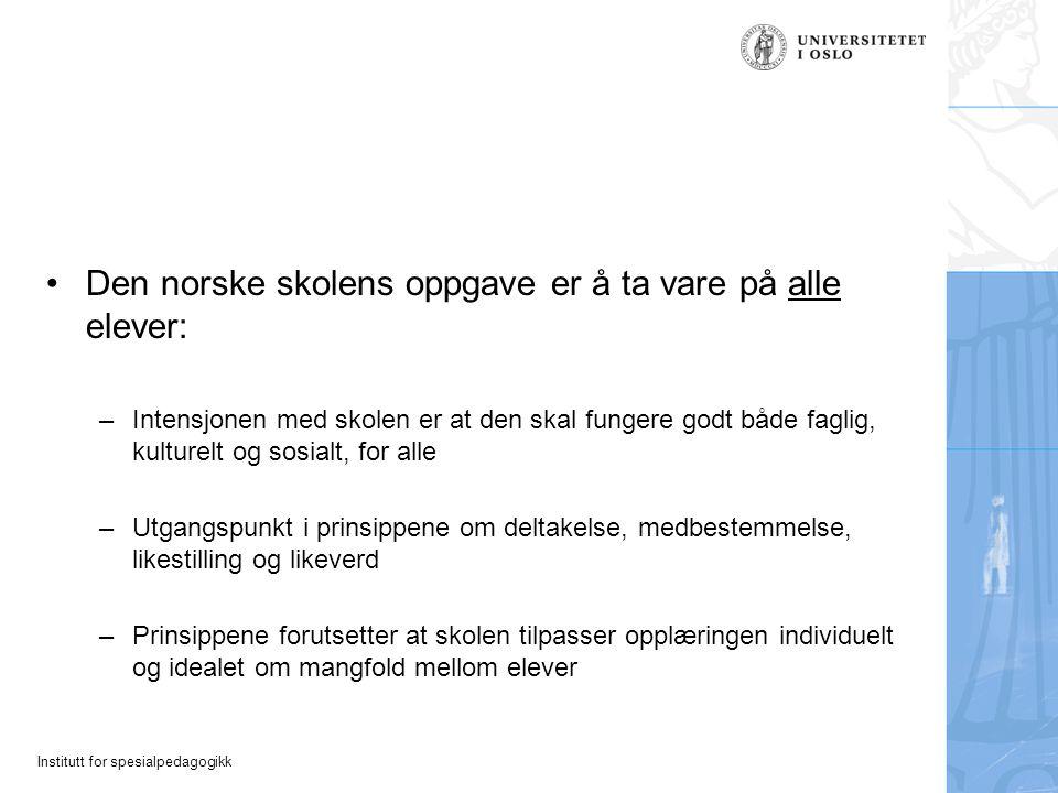 Institutt for spesialpedagogikk Den norske skolens oppgave er å ta vare på alle elever: –Intensjonen med skolen er at den skal fungere godt både fagli