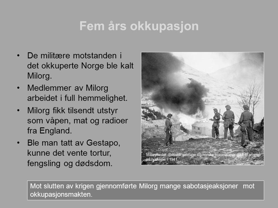 Fem års okkupasjon De militære motstanden i det okkuperte Norge ble kalt Milorg.
