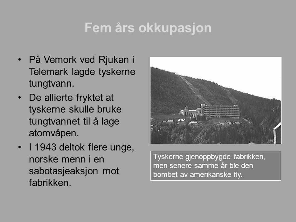 Fem års okkupasjon På Vemork ved Rjukan i Telemark lagde tyskerne tungtvann.