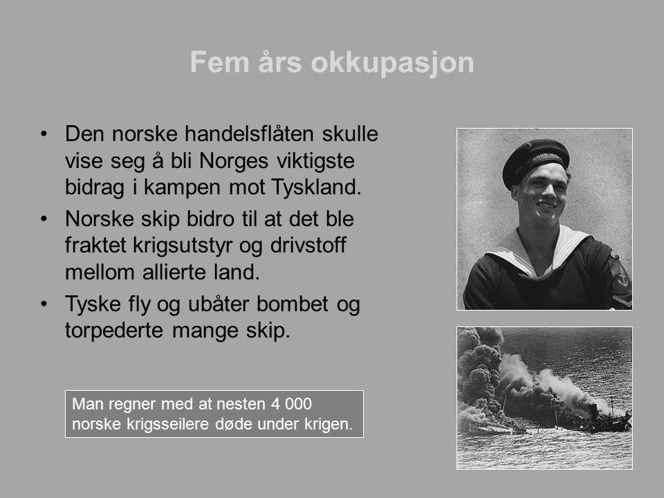 Fem års okkupasjon Den norske handelsflåten skulle vise seg å bli Norges viktigste bidrag i kampen mot Tyskland.