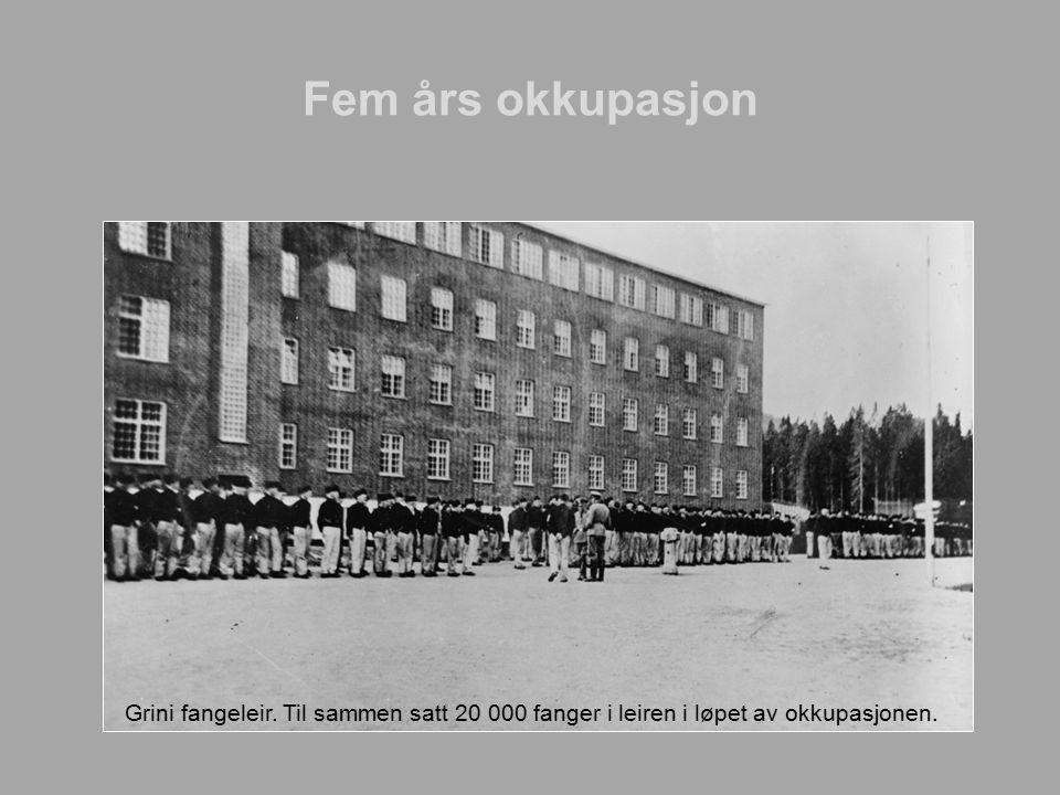 Fem års okkupasjon Grini fangeleir. Til sammen satt 20 000 fanger i leiren i løpet av okkupasjonen.