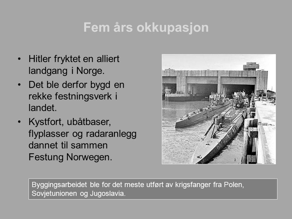 Fem års okkupasjon Hitler fryktet en alliert landgang i Norge. Det ble derfor bygd en rekke festningsverk i landet. Kystfort, ubåtbaser, flyplasser og