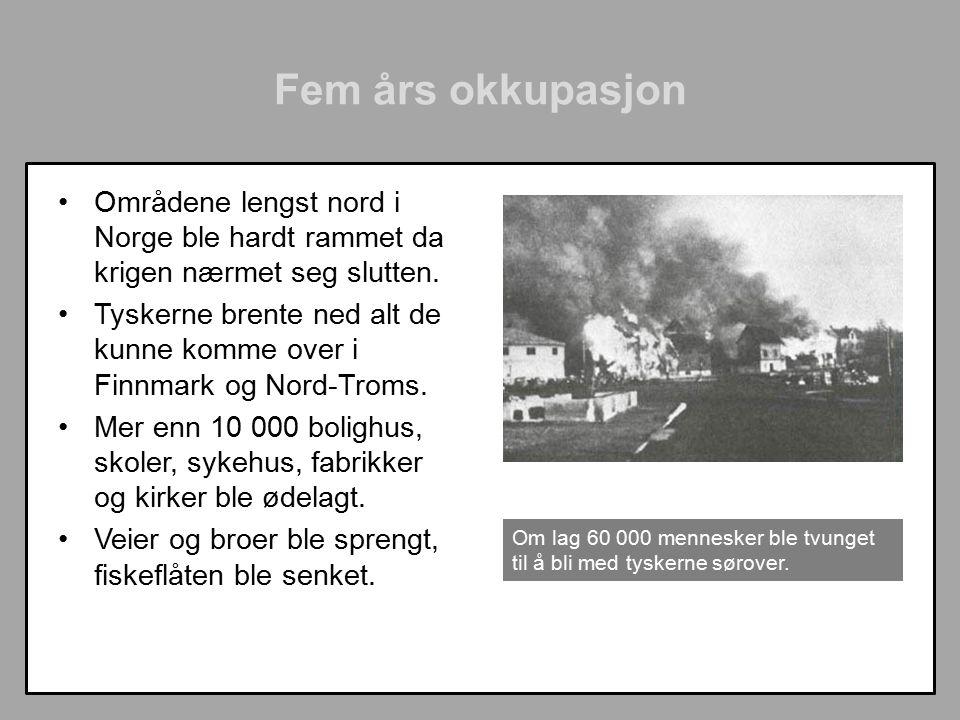 Fem års okkupasjon Områdene lengst nord i Norge ble hardt rammet da krigen nærmet seg slutten.