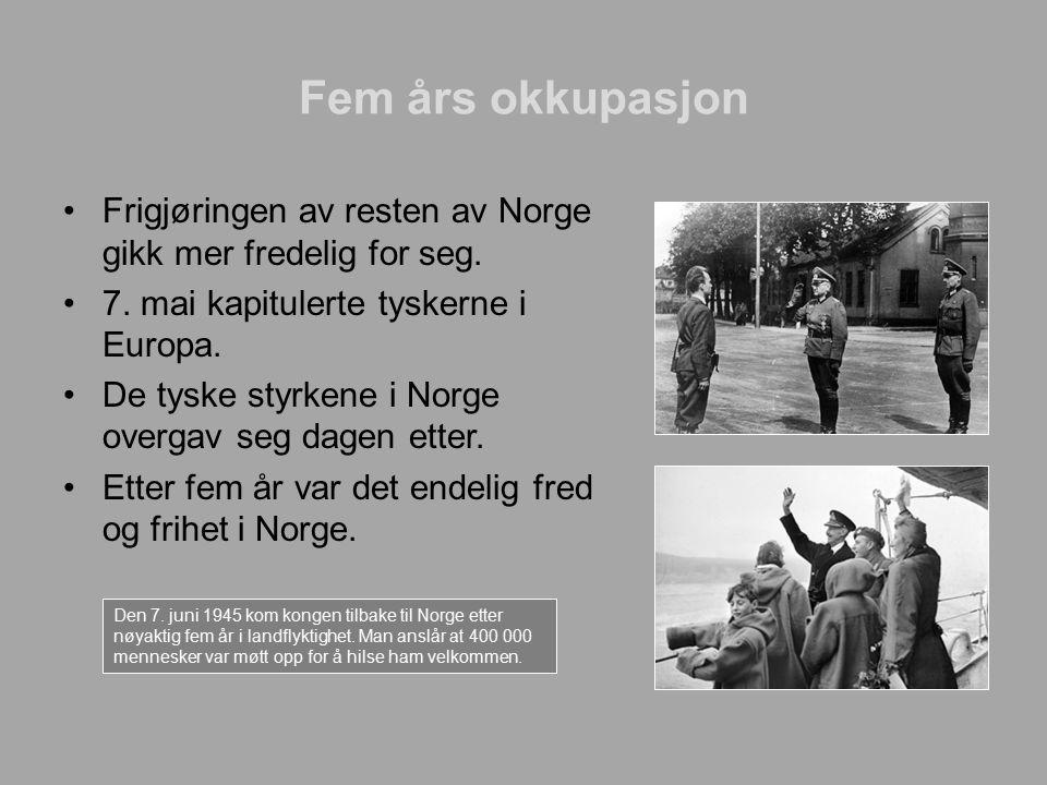 Fem års okkupasjon Frigjøringen av resten av Norge gikk mer fredelig for seg. 7. mai kapitulerte tyskerne i Europa. De tyske styrkene i Norge overgav