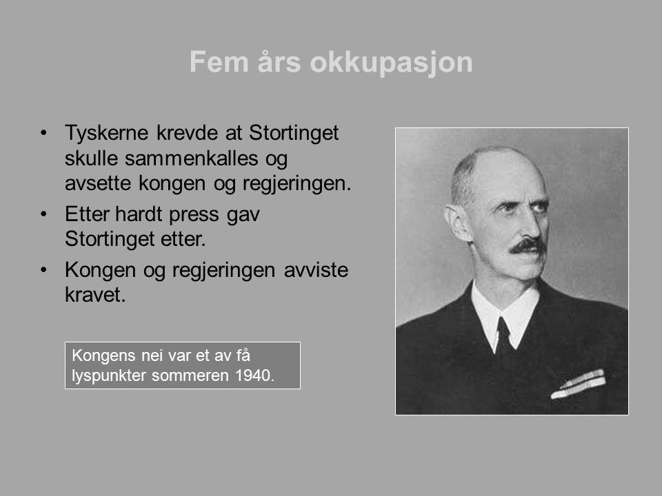 Fem års okkupasjon Tyskerne krevde at Stortinget skulle sammenkalles og avsette kongen og regjeringen. Etter hardt press gav Stortinget etter. Kongen