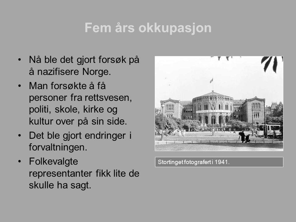 Fem års okkupasjon Nå ble det gjort forsøk på å nazifisere Norge. Man forsøkte å få personer fra rettsvesen, politi, skole, kirke og kultur over på si