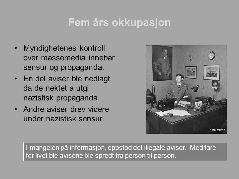 Fem års okkupasjon Myndighetenes kontroll over massemedia innebar sensur og propaganda. En del aviser ble nedlagt da de nektet å utgi nazistisk propag