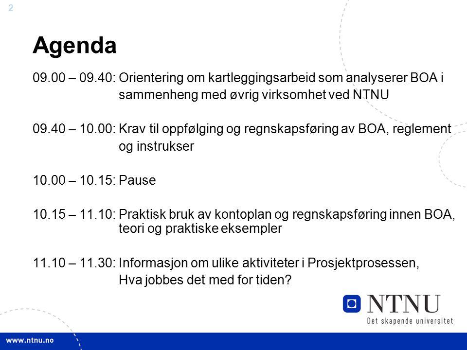 22 Agenda 09.00 – 09.40: Orientering om kartleggingsarbeid som analyserer BOA i sammenheng med øvrig virksomhet ved NTNU 09.40 – 10.00: Krav til oppfølging og regnskapsføring av BOA, reglement og instrukser 10.00 – 10.15: Pause 10.15 – 11.10: Praktisk bruk av kontoplan og regnskapsføring innen BOA, teori og praktiske eksempler 11.10 – 11.30: Informasjon om ulike aktiviteter i Prosjektprosessen, Hva jobbes det med for tiden?