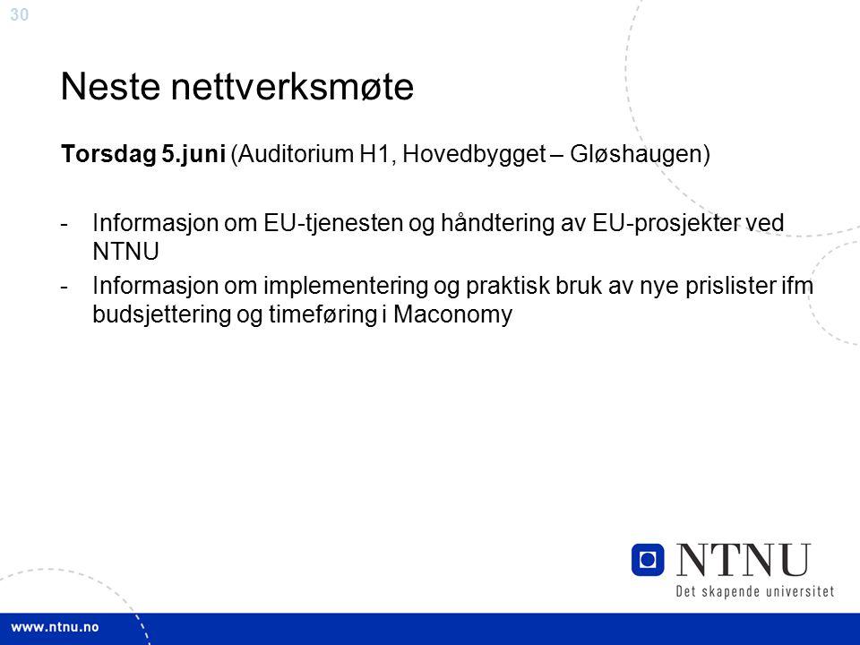 30 Neste nettverksmøte Torsdag 5.juni (Auditorium H1, Hovedbygget – Gløshaugen) -Informasjon om EU-tjenesten og håndtering av EU-prosjekter ved NTNU -Informasjon om implementering og praktisk bruk av nye prislister ifm budsjettering og timeføring i Maconomy