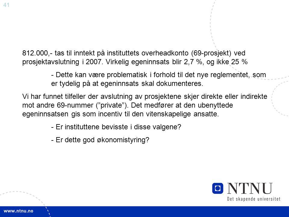 41 812.000,- tas til inntekt på instituttets overheadkonto (69-prosjekt) ved prosjektavslutning i 2007.