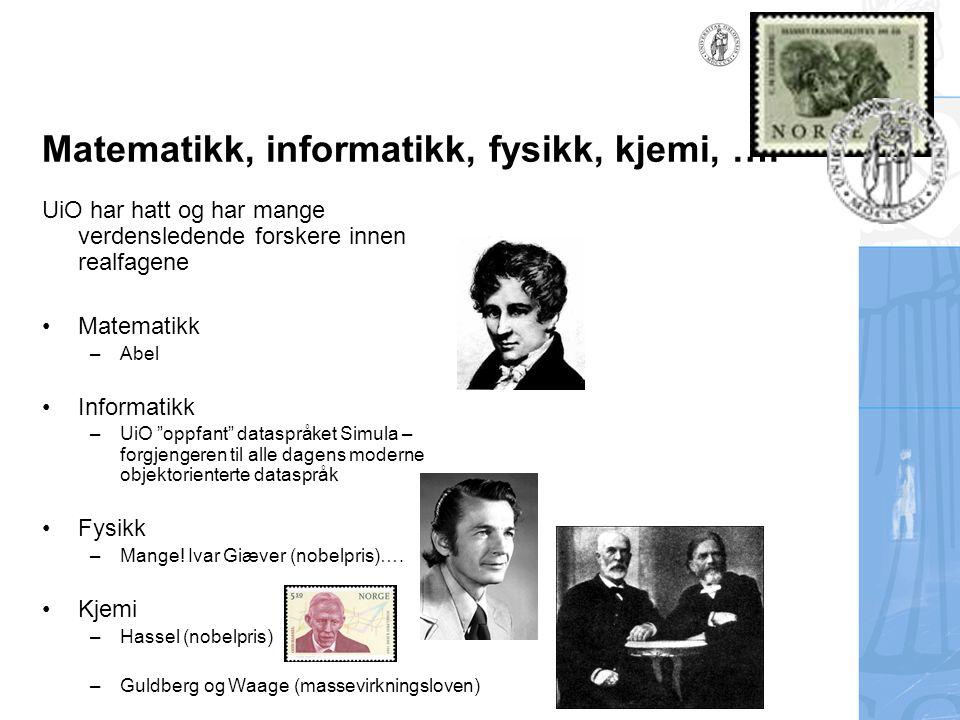 """Matematikk, informatikk, fysikk, kjemi, …. UiO har hatt og har mange verdensledende forskere innen realfagene Matematikk –Abel Informatikk –UiO """"oppfa"""